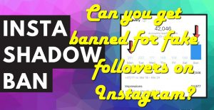 Can you get banned for fake followers on Instagram?