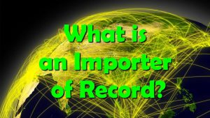 What is an Importer of Record?