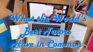 What the World's Best Tutors Have in Common