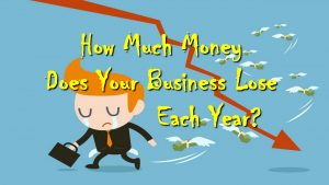 How Much Money Does Your Business Lose Each Year?