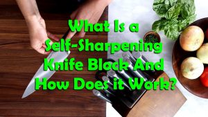 What Is a Self-Sharpening Knife Block And How Does it Work?