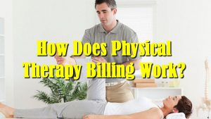 How Does Physical Therapy Billing Work?