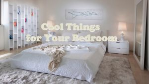 Cool Things for Your Bedroom